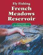 Fly Fishing French Meadows Reservoir: An Excerpt from Fly Fishing California