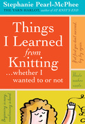 Things I Learned From Knitting: ...whether I wanted to or not