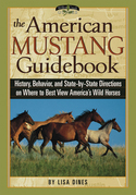 The American Mustang Guidebook: History, Behavior, and State-By-State Directions on Where to Best View America's Wild Horses: History, Behavior, and S