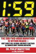 1:59: The Sub-Two-Hour Marathon Is Within Reach¿Here¿s How It Will Go Down, and What It Can Teach All Runners about Training and Racing