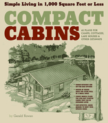 Compact Cabins: Simple Living in 1000 Sqaure Feet or Less; 62 Plans for Camps, Cottages, Lake Houses, and Other Getaways