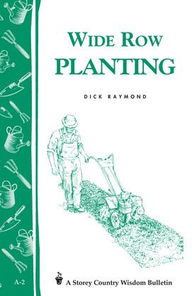 Wide Row Planting: Storey's Country Wisdom Bulletin A-02