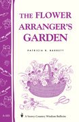 The Flower Arranger's Garden: Storey's Country Wisdom Bulletin A-103