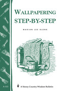 Wallpapering Step-by-Step: Storey's Country Wisdom Bulletin A-113