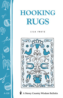 Hooking Rugs: Storey's Country Wisdom Bulletin A-120