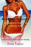 Beach Body Makeover: A Complete Guide to a Sexier You: Lose Weight, Get Fit and Get Healthy
