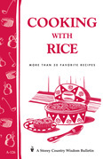 Cooking with Rice: More Than 30 Favorite Recipes / Storey's Country Wisdom Bulletin A-124