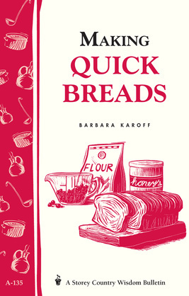 Making Quick Breads: Storey's Country Wisdom Bulletin A-135