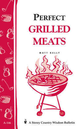 Perfect Grilled Meats: Storey's Country Wisdom Bulletin A-146