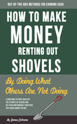 How to Make Money Renting Out Shovels: By Doing What Others Are Not Doing