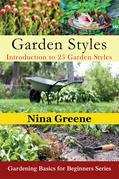 Garden Styles: Introduction to 25 Garden Styles: Gardening Basics for Beginners Series