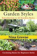 Garden Styles: Introduction to 25 Garden Styles: Gardening Basics for Beginners Series