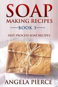 Soap Making Recipes Book 3: Hot Process Soap Recipes