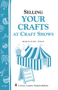 Selling Your Crafts at Craft Shows: Storey's Country Wisdom Bulletin A-156