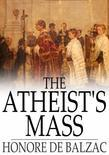 Honore de Balzac - The Atheist's Mass