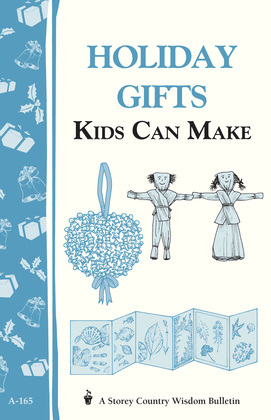 Holiday Gifts Kids Can Make: Storey's Country Wisdom Bulletin A-165