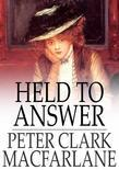 Held to Answer: A Novel