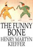 The Funny Bone: Short Stories and Amusing Anecdotes for a Dull Hour