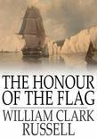 The Honour of the Flag: And Other Stories