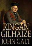 Ringan Gilhaize: Or, The Covenanters