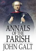 Annals of the Parish: Or the Chronicle of Dalmailing During the Ministry of the Rev. Micah Balwhidder
