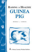 Raising a Healthy Guinea Pig: Storey's Country Wisdom Bulletin A-173