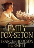 Emily Fox-Seton: Being the Making of a Marchioness and the Methods of Lady Walderhurst