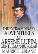 Maurice Leblanc - The Extraordinary Adventures of Arsene Lupin, Gentleman-Burglar