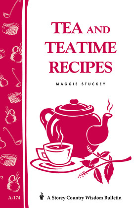 Tea and Teatime Recipes: Storey's Country Wisdom Bulletin A-174