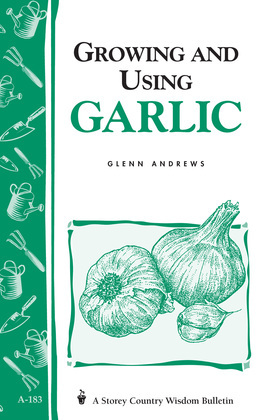 Growing and Using Garlic: Storey's Country Wisdom Bulletin A-183