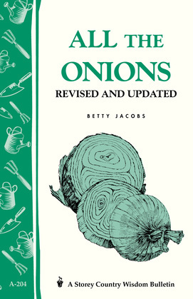 All the Onions: Storey's Country Wisdom Bulletin A-204