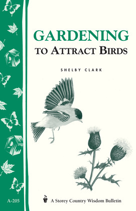 Gardening to Attract Birds: Storey's Country Wisdom Bulletin A-205