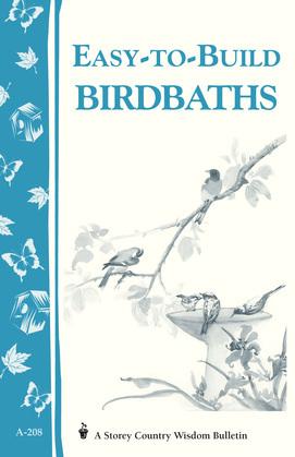 Easy-to-Build Birdbaths: Storey's Country Wisdom Bulletin A-208
