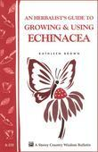 An Herbalist's Guide to Growing &amp; Using Echinacea: A Storey Country Wisdom Bulletin