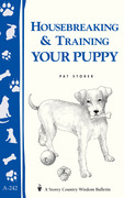 Housebreaking &amp; Training Your Puppy: Storey's Country Wisdom Bulletin A-242