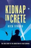 Kidnap in Crete: The True Story of the Abduction of a Nazi General
