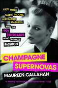 Maureen Callahan - Champagne Supernovas: Kate Moss, Marc Jacobs, Alexander McQueen, and the '90s Renegades Who Remade Fashion