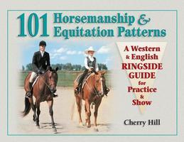 101 Horsemanship & Equitation Patterns: A Western & English Ringside Guide for Practice & Show