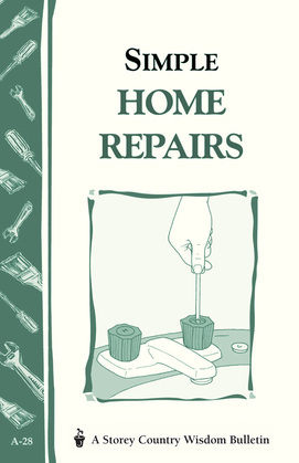 Simple Home Repairs: Storey's Country Wisdom Bulletin A-28