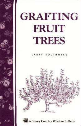 Grafting Fruit Trees: Storey's Country Wisdom Bulletin A-35