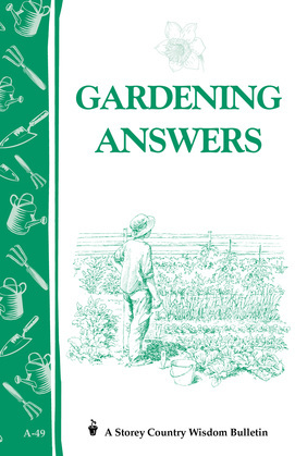 Gardening Answers: Storey's Country Wisdom Bulletin A-49