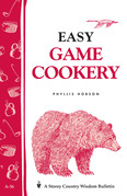 Easy Game Cookery: Storey's Country Wisdom Bulletin A-56