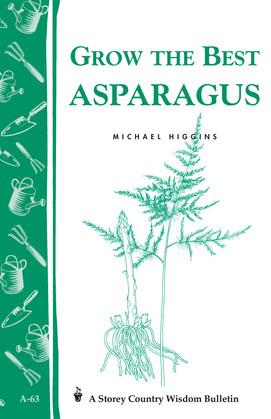 Grow the Best Asparagus: Storey's Country Wisdom Bulletin A-63