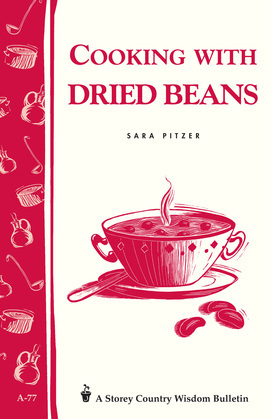 Cooking with Dried Beans: Storey Country Wisdom Bulletin A-77