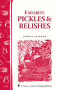 Favorite Pickles & Relishes: Storey's Country Wisdom Bulletin A-91