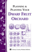 Planning &amp; Planting Your Dwarf Fruit Orchard: Storey's Country Wisdom Bulletin A-133