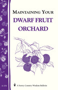 Maintaining Your Dwarf Fruit Orchard: Storey's Country Wisdom Bulletin A-134