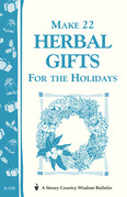 Make 22 Herbal Gifts for the Holidays: Storey's Country Wisdom Bulletin A-149