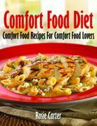 Comfort Food Diet: Comfort Food Recipes For Comfort Food Lovers