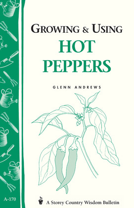 Growing & Using Hot Peppers: (Storey's Country Wisdom Bulletin A-170)